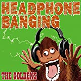 HEADPHONE BANGING / THE GOLDENS