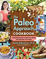 The Paleo Approach Cookbook: A Detailed Guide to Heal Your Body and Nourish Your Soul by Victory Belt Publishing