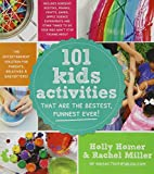101 Kids Activities That Are the Bestest, Funnest Ever!: The Entertainment Solution for Parents, Relatives and Babysitters!