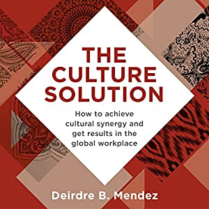 The Culture Solution: How to Achieve Cultural Synergy and Get Results in the Global Workplace Hörbuch von Deirdre Mendez Gesprochen von: Patricia Rodriguez