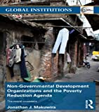 img - for Non-Governmental Development Organizations and the Poverty Reduction Agenda: The moral crusaders (Global Institutions) book / textbook / text book