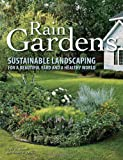 Rain Gardens: Sustainable Landscaping for a Beautiful Yard and a Healthy World