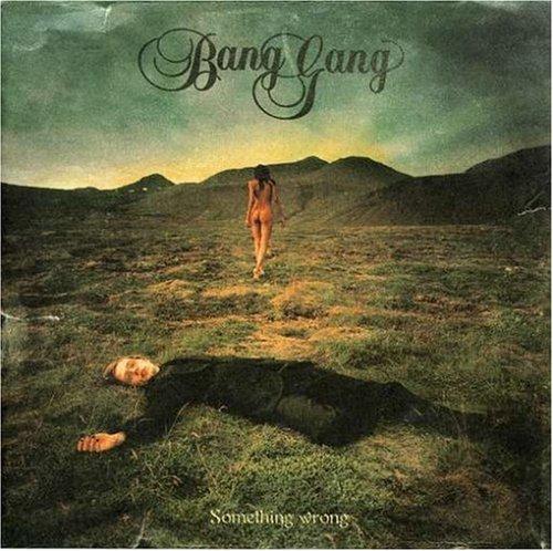 Bang Gang - Something Wrong - Zortam Music