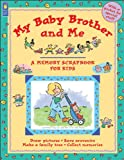 img - for My Baby Brother and Me (A Memory Scrapbook for Kids) book / textbook / text book