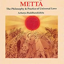 Mettā: Philosophy & Practice of Universal Love (       UNABRIDGED) by A. Buddharakkhita Narrated by Neha Shroff