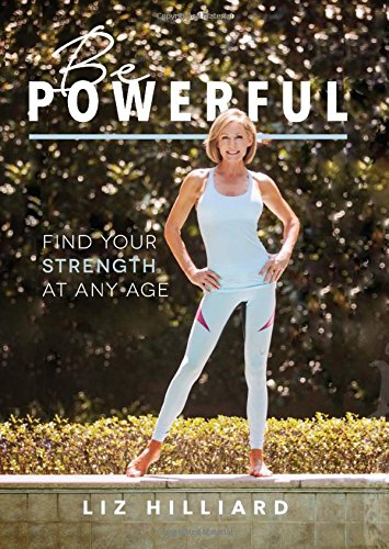 Be Powerful: Find Your Strength At Any Age by Liz Hilliard cover