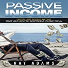Passive Income: Digital Age Passive Income: Start Your Location Independent Journey Today Hörbuch von Ray Adams Gesprochen von: Pete Beretta