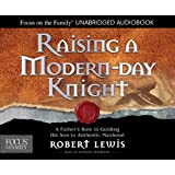 Raising a Modern-Day Knight: A Father's Role in Guiding His Son to Authentic Manhood (Focus on the Family)