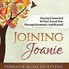 Joining Joanie: Staying Connected to Your Loved One Through Dementia and Beyond Hörbuch von Stephanie Banks Levenston Gesprochen von: Stephanie Banks Levenston