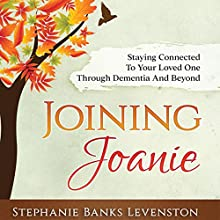 Joining Joanie: Staying Connected to Your Loved One Through Dementia and Beyond | Livre audio Auteur(s) : Stephanie Banks Levenston Narrateur(s) : Stephanie Banks Levenston