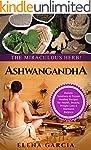 Ashwagandha: The Miraculous Herb!: Ho...