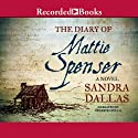 The Diary of Mattie Spenser Audiobook by Sandra Dallas Narrated by Celeste Ciulla