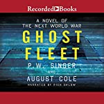 Ghost Fleet: A Novel of the Next World War | P. W. Singer,August Cole