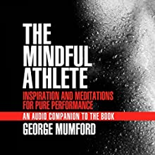 The Mindful Athlete Audio Companion Discours Auteur(s) : George Mumford Narrateur(s) : George Mumford