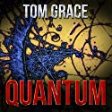 Quantum Audiobook by Tom Grace Narrated by Bud Hedinger