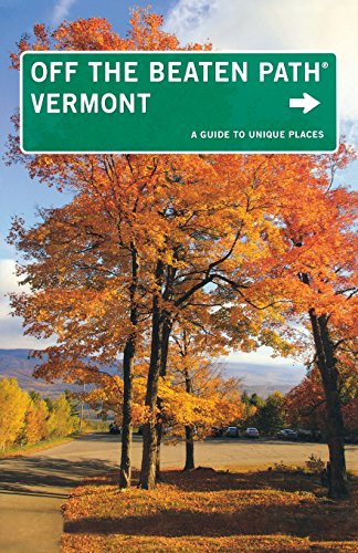 Vermont Off the Beaten Path®: A Guide To Unique Places (Off the Beaten Path Series)