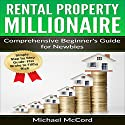 Rental Property Millionaire: Comprehensive Beginner's Guide for Newbies Audiobook by Michael McCord Narrated by Eddie Leonard Jr.