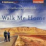 Walk Me Home   Catherine Ryan Hyde