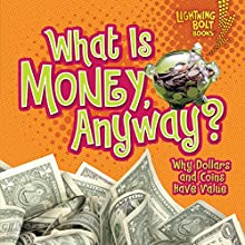 What Is Money, Anyway?: Why Dollars and Coins Have Value Audiobook by Jennifer S. Larson Narrated by  Intuitive