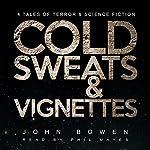 Cold Sweats and Vignettes | John Bowen