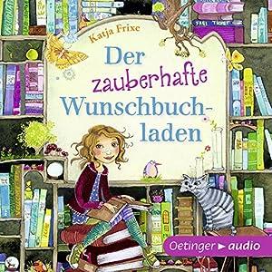 Der zauberhafte Wunschbuchladen (Der zauberhafte Wunschbuchladen 1) Hörbuch von Katja Frixe Gesprochen von: Uta Dänekamp
