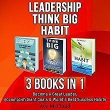 Leadership: Think Big: Habit: 3 Books in 1: Become a Great Leader, Accomplish Giant Goals & World's Best Success Habits | Livre audio Auteur(s) : Ace McCloud Narrateur(s) : Joshua Mackey