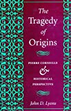 The Tragedy of Origins: Pierre Corneille & Historical Perspective (0804726167) by Lyons, John