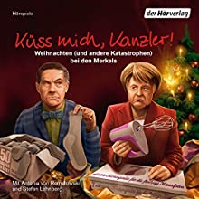 Küss mich, Kanzler! Weihnachten (und andere Katastrophen) bei den Merkels (       ungekürzt) von Stefan Lehnberg Gesprochen von: Stefan Lehnberg, Antonia Isabella von Romatowski
