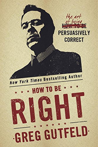Gutfeld – How to Be Right