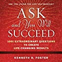 Ask and You Will Succeed: 1001 Extraordinary Questions to Create Life-Changing Results (       UNABRIDGED) by Ken D. Foster Narrated by Ken D. Foster