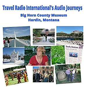 Big Horn County Historical Museum and Visitor Center in Hardin, Montana Radio/TV Program