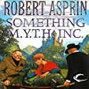 Something M.Y.T.H. Inc.: Myth Adventures, Book 12 Audiobook by Robert Asprin Narrated by Noah Michael Levine