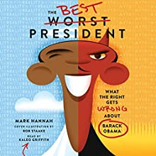 The Best Worst President: What the Right Gets Wrong About Barack Obama Audiobook by Mark Hannah Narrated by Kaleo Griffith