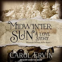 Midwinter Sun: A Love Story: Mountain Women Series, Book 3 Audiobook by Carol Ervin Narrated by Corey M. Snow