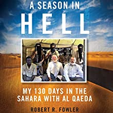 A Season in Hell: My 130 Days in the Sahara with Al Qaeda Audiobook by Robert R. Fowler Narrated by David Lawrence