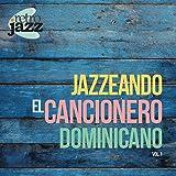 Jazzeando El Cancionero Dominicano, Vol. I