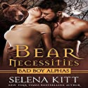 Bear Necessities (Bad Boy Alphas): A Post-Apocalyptic Bear Shifter Romance Audiobook by Selena Kitt Narrated by E.V. Grove