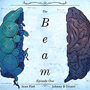 The Beam: Season 1 - Episode 1 | [Sean Platt, Johnny B. Truant]