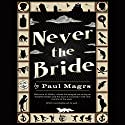 Never the Bride Audiobook by Paul Magrs Narrated by Joanna Tope