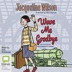 Wave Me Goodbye | Jacqueline Wilson