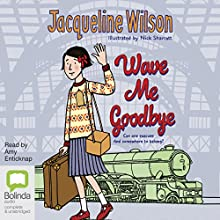 Wave Me Goodbye Audiobook by Jacqueline Wilson Narrated by Amy Enticknap