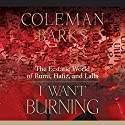 I Want Burning: The Ecstatic World of Rumi, Hafiz, and Lalla Speech by Coleman Barks Narrated by Coleman Barks