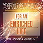Maximize Your Potential Through the Power of Your Subconscious Mind for an Enriched Life | Joseph Murphy