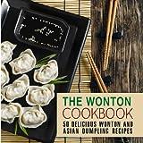 The Wonton Coobkook: 50 Delicious Wonton and Asian Dumpling Recipes