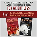Apple Cider Vinegar and Coconut Oil for Weight Loss: 2-In-1 Secret Essential Oil and Successful Natural Remedy for Faster Weight Loss Boxed Set | Jessica David