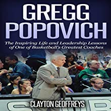 Gregg Popovich: The Inspiring Life and Leadership Lessons of One of Basketball's Greatest Coaches | Livre audio Auteur(s) : Clayton Geoffreys Narrateur(s) : Richard Peterson