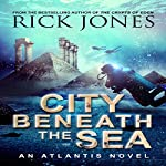 City Beneath the Sea: The Quest for Atlantis, Book 1 | Rick Jones