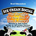 Ice Cream Social: The Struggle for the Soul of Ben & Jerry's Audiobook by Brad Edmondson, Annie Leonard (foreword), Jeff Furman (epilogue) Narrated by Brad Edmondson