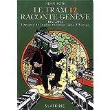 Le tram 12 raconte Genève : 1862-2012, l'épopée de la plus ancienne ligne d'Europe