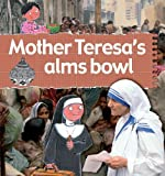 img - for Mother Teresa's Alms Bowl (Stories of Great People) book / textbook / text book